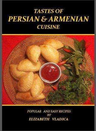 Tastes of Persian and Armenian Cuisine Elizabeth Vladica