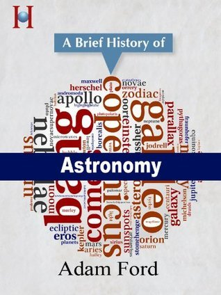 Astronomy: a Brief History (HistoryWorlds Pocket History Series)  by  Adam Ford