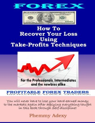 Discover How To Recover Your Loss Using Take-Profit Techniques  by  Phemmy Adexy