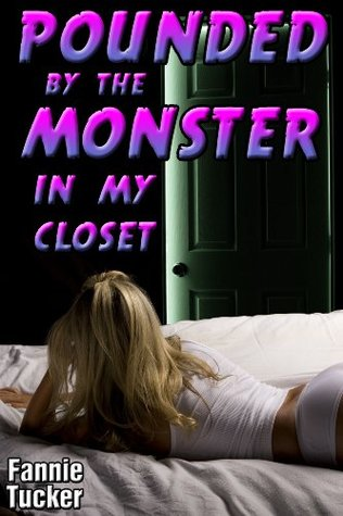Pounded the Monster in My Closet by Fannie Tucker