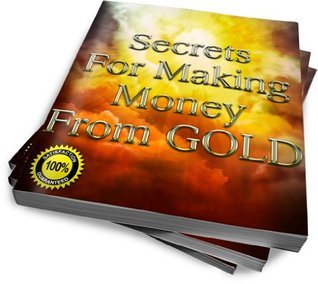 Industry Secrets for Making Money from GOLD  by  Marc Lewis