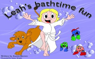 Leah`s Bathtime Fun Karen Brown
