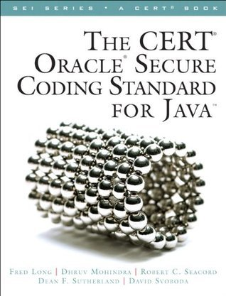 The CERT Oracle Secure Coding Standard for Java (SEI Series in Software Engineering)  by  Fred Long