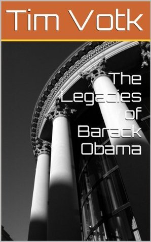 The Legacies of Barack Obama  by  Tim Votk