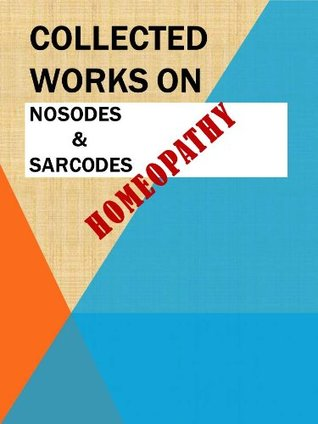 Collected Works on NOSODES and SARCODES in Homeopathy Henry Clay Allen