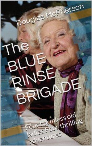 The Blue Rinse Brigade Douglas McPherson