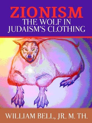 Zionism, the Wolf in Judaisms Clothing William Bell Jr