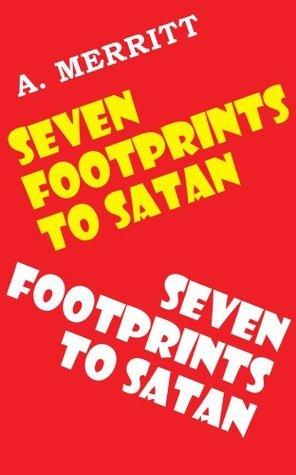 Seven Footprints To Satan  by  A. Merritt