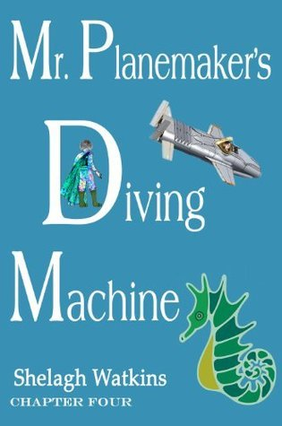 Mr. Planemakers Diving Machine Chapter Four  by  Shelagh Watkins