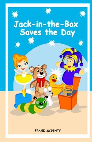 Jack-in-the-Box Saves the Day (A Brightly Illustrated Childrens Picture Book - Anytime Stories)  by  Frank McGinty