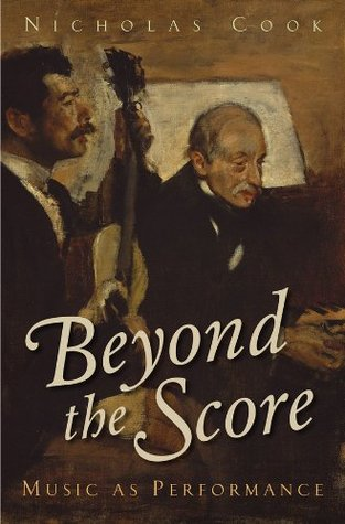 Beyond the Score: Music as Performance  by  Nicholas Cook