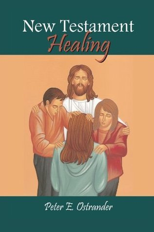 New Testament Healing Peter E. Ostrander