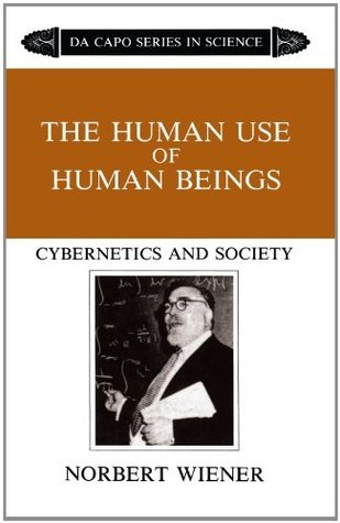 The Human Use Of Human Beings: Cybernetics And Society Norbert Wiener
