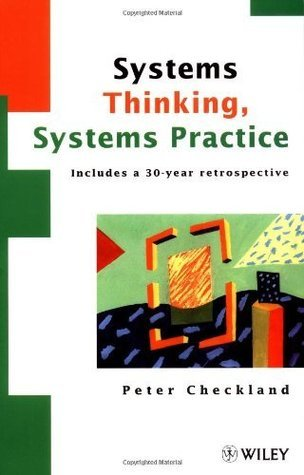 Systems Thinking, Systems Practice: Includes a 30-Year Retrospective: Includes a 30 Year Retrospective Peter Checkland