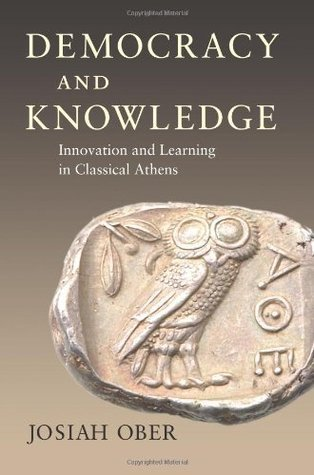Democracy and Knowledge: Innovation and Learning in Classical Athens  by  Josiah Ober