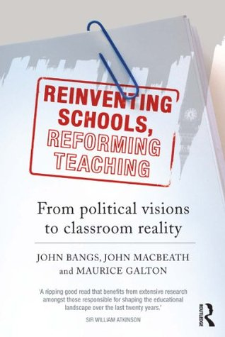 Reinventing Schools, Reforming Teaching: From Political Visions to Classroom Reality  by  John Bangs
