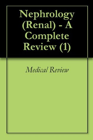 Nephrology (Renal) - A Complete Review (1)  by  MEDICAL REVIEW