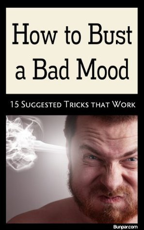 How to Bust A Bad Mood - 15 Tricks  by  Bunpar