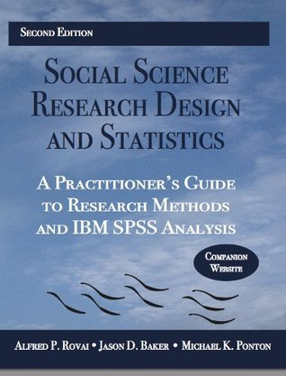 Social Science Research Design and Statistics: A Practitioners Guide to Research Methods and IBM SPSS Analysis  by  Alfred P. Rovai