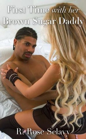 First Time With Her Brown Sugar Daddy  by  R. Rose Selavy