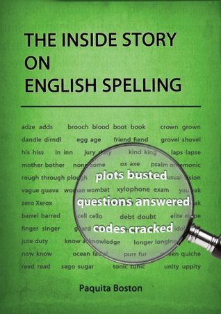 The Inside Story on English Spelling  by  Paquita Boston