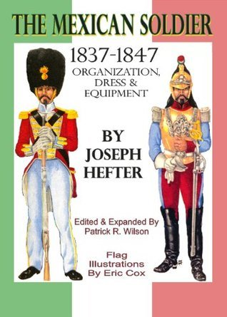 The Mexican Soldier: 1837-1846  by  Joseph Hefter