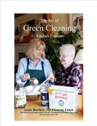 The Joy of Green Cleaning - Kitchen  by  Leslie Reichert