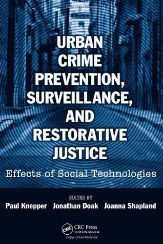 Urban Crime Prevention, Surveillance, and Restorative Justice: Effects of Social Technologies  by  Paul Knepper