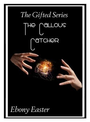 The Callous Catcher  by  Ebony Easter