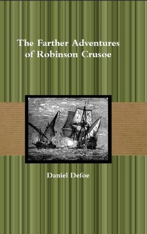 The Farther Adventures of Robinson Crusoe (Annotated) Daniel Defoe