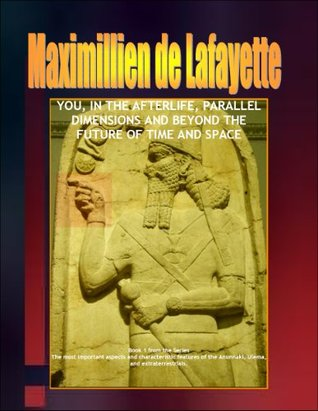 You, in the Afterlife, Parallel Dimensions and Beyond the Future of Time and Space  by  Maximillien de Lafayette