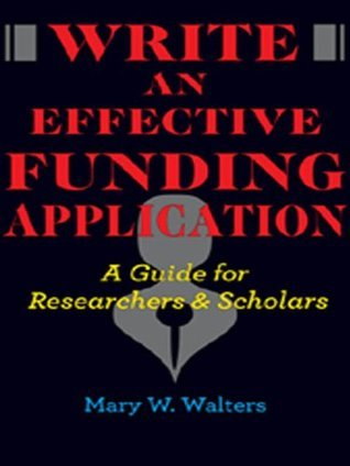 Write an Effective Funding Application: A Guide for Researchers and Scholars  by  Mary W. Walters