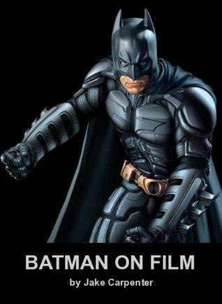 Batman on Film  by  Jake Carpenter