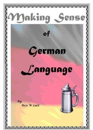Making Sense of German Language  by  Rex Last