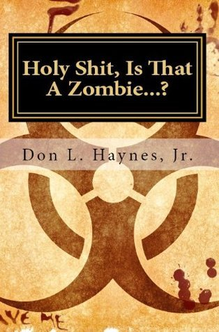 Holy Shit, Is That A Zombie...?  by  Don Haynes