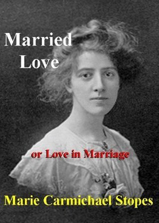 MARRIED LOVE or Love in Marriage Marie Carmichael Stopes