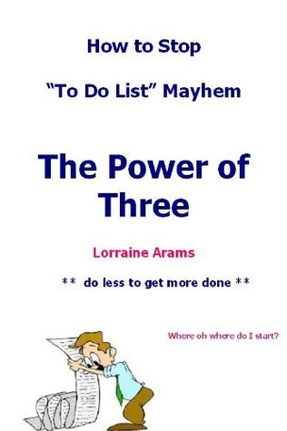 How to Stop To Do List Mayhem, The Power of Three  by  LORRAINE ARAMS