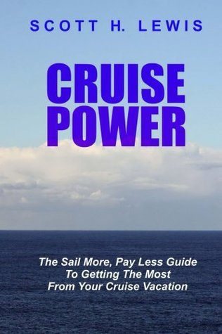 Cruise Power: The Sail More, Pay Less Guide to Getting More From Your Cruise Vacation  by  Scott H. Lewis