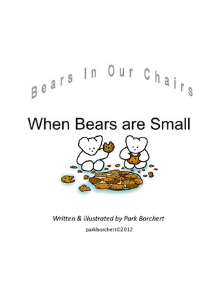 Bears In Our Chairs: When Bears Are Small  by  Park Borchert