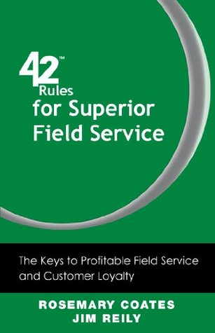 42 Rules for Superior Field Service: The Keys to Profitable Field Service and Customer Loyalty Rosemary Coates