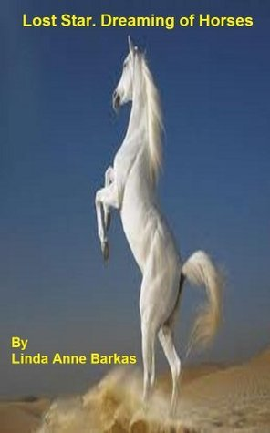 Lost Star: Dreaming of Horses  by  Linda Anne Barkas