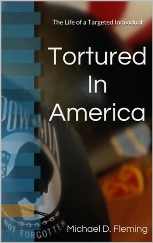 Tortured in America: The Life of a Targeted Individual  by  Michael Fleming