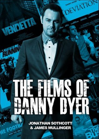 The Films of Danny Dyer  by  James Mullinger