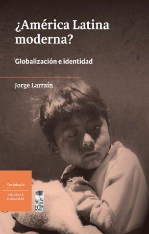 América Latina moderna? (2ª ed.) Jorge Larrain