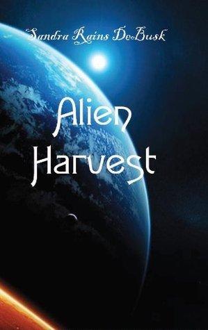 Alien Harvest  by  Sandra Rains DeBusk