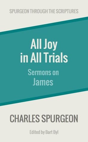All Joy in All Trials: Sermons on James  by  Charles Haddon Spurgeon