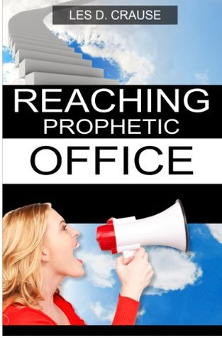 Reaching Prophetic Office: The Next Step Les D. Crause