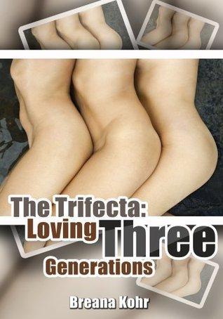 Mens Erotica: The Trifecta - Loving Three Generations  by  Breana Kohr