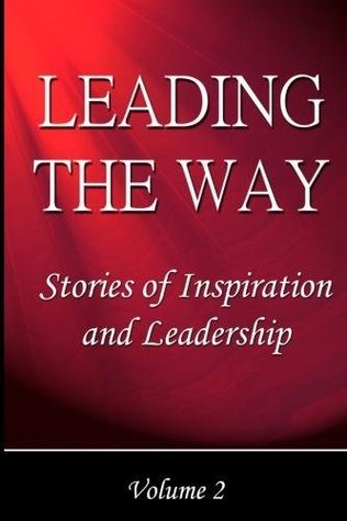 Leading The Way: Stories of Inspiration and Leadership, Volume 2  by  Kevin C. Snyder
