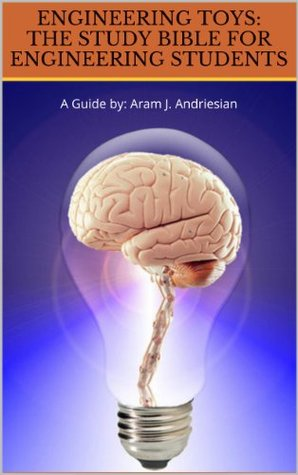 Engineering Toys: The Study Bible for Engineering Students Aram Andriesian